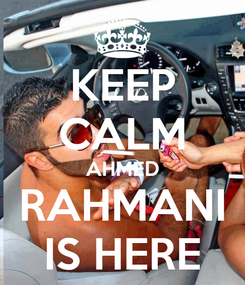 Poster: KEEP CALM AHMED RAHMANI IS HERE