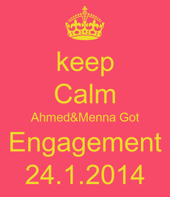 Poster: keep Calm Ahmed&Menna Got Engagement 24.1.2014