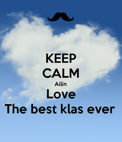 Poster: KEEP CALM Ailin Love The best klas ever