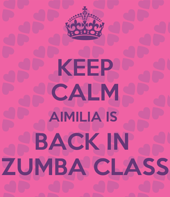 Poster: KEEP CALM AIMILIA IS  BACK IN  ZUMBA CLASS