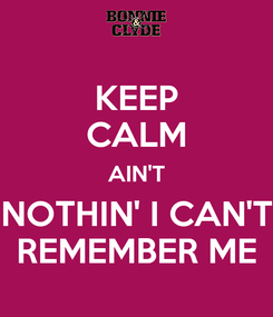 Poster: KEEP CALM AIN'T NOTHIN' I CAN'T REMEMBER ME