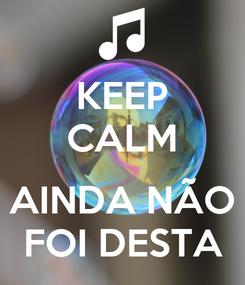Poster: KEEP CALM  AINDA NÃO FOI DESTA