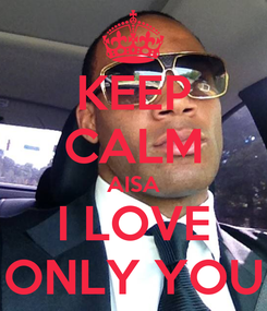 Poster: KEEP CALM AISA I LOVE ONLY YOU