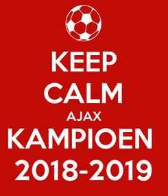 Poster: KEEP CALM AJAX KAMPIOEN  2018-2019