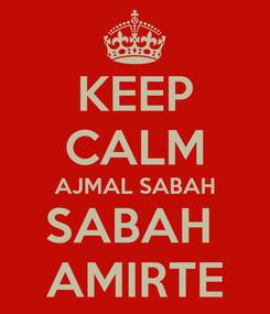 Poster: KEEP CALM AJMAL SABAH SABAH  AMIRTE
