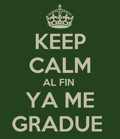 Poster: KEEP CALM AL FIN  YA ME GRADUE