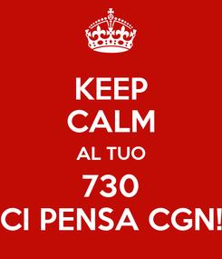 Poster: KEEP CALM AL TUO 730 CI PENSA CGN!