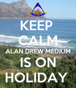 Poster: KEEP  CALM ALAN DREW MEDIUM IS ON HOLIDAY