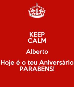 Poster: KEEP CALM Alberto Hoje é o teu Aniversário PARABENS!