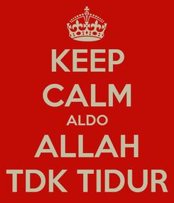 Poster: KEEP CALM ALDO ALLAH TDK TIDUR