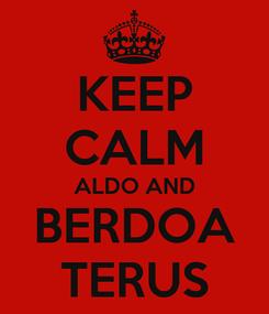 Poster: KEEP CALM ALDO AND BERDOA TERUS