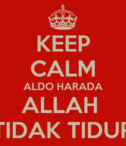 Poster: KEEP CALM ALDO HARADA ALLAH  TIDAK TIDUR