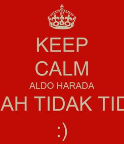 Poster: KEEP CALM ALDO HARADA ALLAH TIDAK TIDUR :)