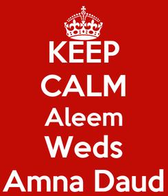 Poster: KEEP CALM Aleem Weds Amna Daud