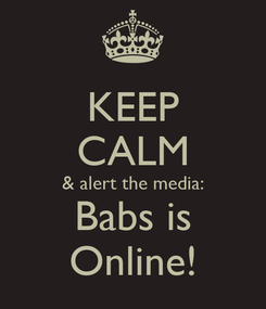 Poster: KEEP CALM & alert the media: Babs is Online!