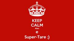 Poster: KEEP CALM Alex e Super-Tare ;)