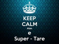 Poster: KEEP CALM Alex e Super - Tare