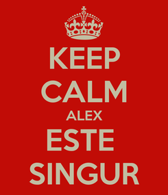 Poster: KEEP CALM ALEX ESTE  SINGUR