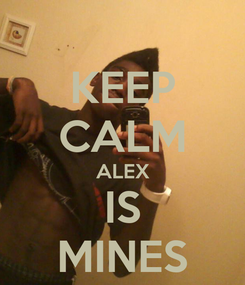Poster: KEEP CALM ALEX IS MINES