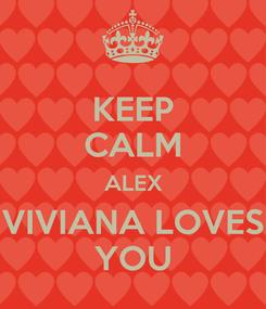 Poster: KEEP CALM ALEX VIVIANA LOVES YOU