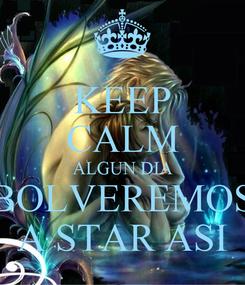 Poster: KEEP CALM ALGUN DIA BOLVEREMOS A STAR ASI
