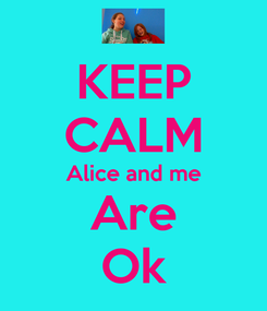 Poster: KEEP CALM Alice and me Are Ok