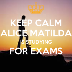 Poster: KEEP CALM ALICE MATILDA IS STUDYING FOR EXAMS