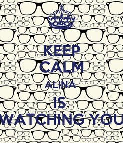 Poster: KEEP CALM ALINA  IS  WATCHING YOU