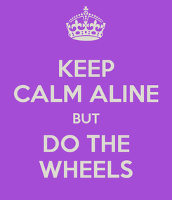 Poster: KEEP CALM ALINE BUT DO THE WHEELS