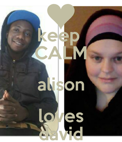 Poster: keep  CALM alison loves david