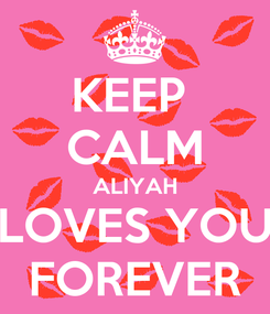 Poster: KEEP  CALM ALIYAH LOVES YOU FOREVER