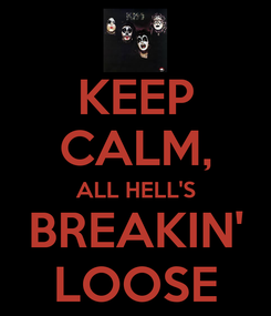 Poster: KEEP CALM, ALL HELL'S BREAKIN' LOOSE