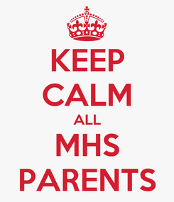 Poster: KEEP CALM ALL MHS PARENTS