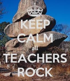 Poster: KEEP CALM all TEACHERS ROCK