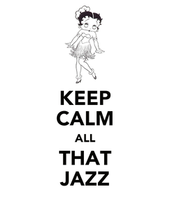 Poster: KEEP CALM ALL THAT JAZZ
