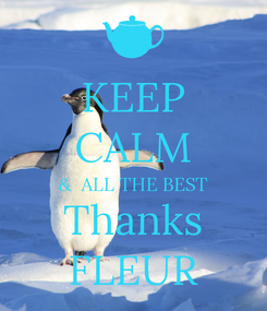 Poster: KEEP CALM &  ALL THE BEST Thanks FLEUR