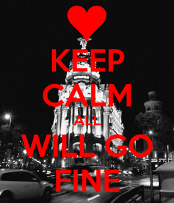 Poster: KEEP CALM ALL WILL GO FINE