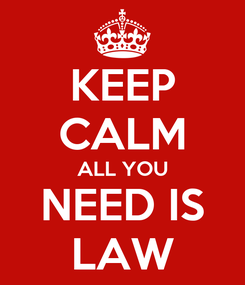 Poster: KEEP CALM ALL YOU NEED IS LAW