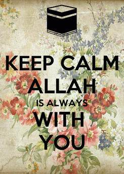Poster: KEEP CALM ALLAH IS ALWAYS WITH  YOU