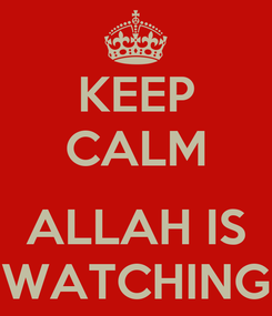 Poster: KEEP CALM  ALLAH IS WATCHING