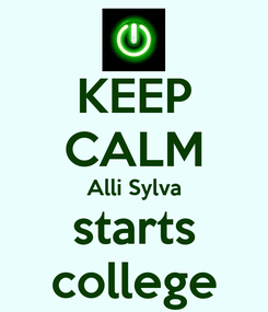 Poster: KEEP CALM Alli Sylva starts college