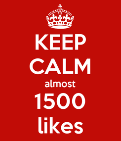 Poster: KEEP CALM almost 1500 likes