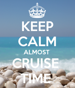 Poster: KEEP CALM ALMOST  CRUISE  TIME
