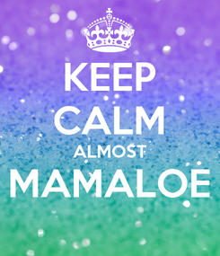 Poster: KEEP CALM ALMOST MAMALOE