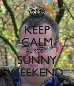 Poster: KEEP CALM ALMOST  SUNNY WEEKEND