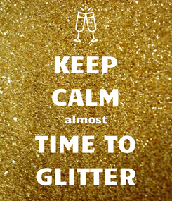 Poster: KEEP CALM almost TIME TO GLITTER
