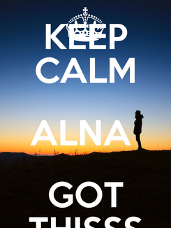 Poster: KEEP CALM ALNA  GOT THISSS