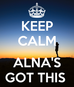 Poster: KEEP CALM  ALNA'S GOT THIS