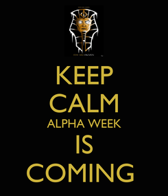 Poster: KEEP CALM ALPHA WEEK IS COMING