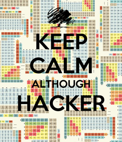 Poster: KEEP CALM ALTHOUGH HACKER